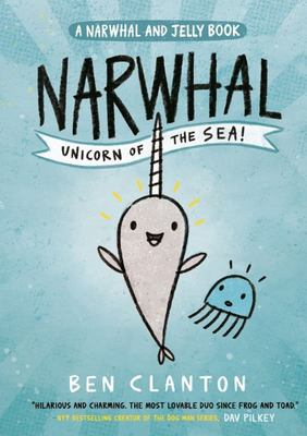 Narwhal: Unicorn of the Sea! (Narwhal and Jelly #1)