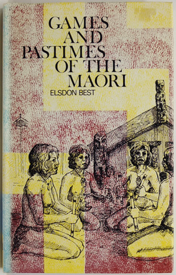 Games and Pastimes of the Māori : an account of various exercises, games and pastimes of the natives of New Zealand, as practised in former times : including some information concerning their vocal and instrumental music