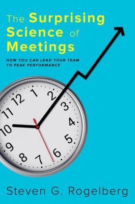The Surprising Science of Meetings - How You Can Lead Your Team to Peak Performance