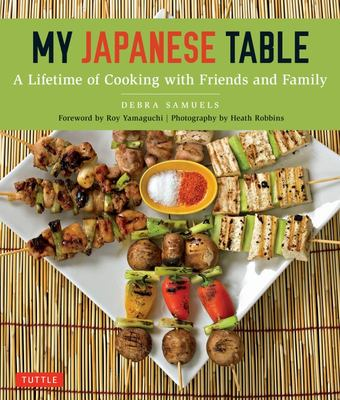 My Japanese Table - A Lifetime of Cooking with Friends and Family
