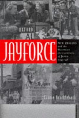 Jayforce: New Zealand and the Military Occupation of Japan 1945-48