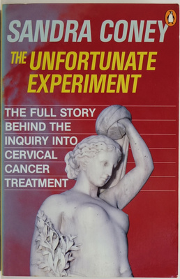 The Unfortunate Experiment: The Full Story Behind the Cervical Cancer Enquiry