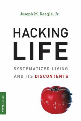 Hacking Life - Systematized Living and Its Discontents