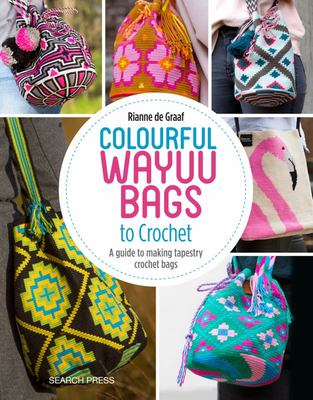 Colourful Wayuu Bags to Crochet - A Guide to Making Tapestry Crochet Bags