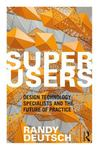 Superusers - Design Technology Specialists and the Future of Practice