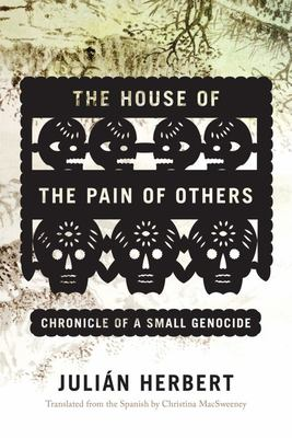 The House of the Pain of Others - Chronicle of a Small Genocide