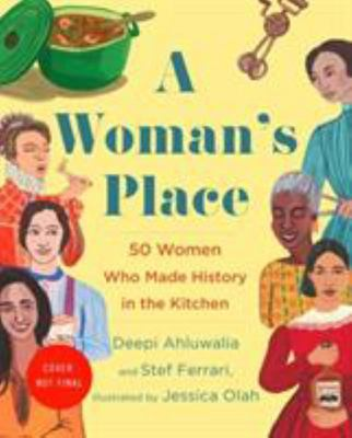 A Woman's Place - 50 Women Who Made History in the Kitchen