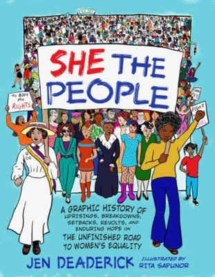 She the People - A Graphic History of Uprisings, Breakdowns, Setbacks, Revolts, and Enduring Hope on the Unfinished Road to Women's Equality
