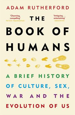 The Book of Humans - A Brief History of Culture, Sex, War and the Evolution of Us