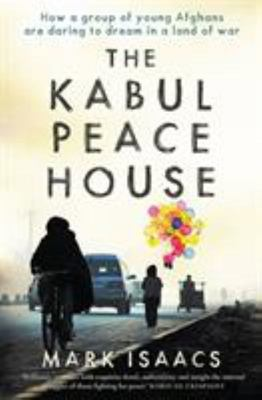 The Kabul Peace House: How a Group of Young People Are Daring to Dream in a Land of War