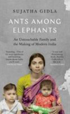 Ants among Elephants - An Untouchable Family and the Making of Modern India