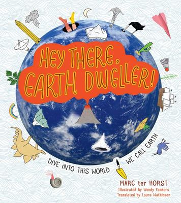 Hey There, Earth Dweller!: Dive into This World We Call Earth