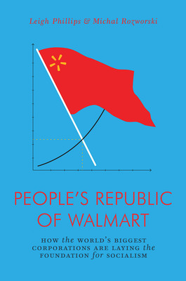 The People's Republic of Wal-Mart - How the World's Biggest Corporations Are Laying the Foundation for Socialism