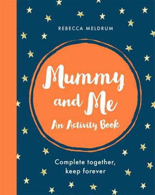 Mummy and Me - An Activity Journal: Complete Together, Keep Forever