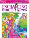 Creative Haven Enchanting Fairy Tale Scenes Coloring Book
