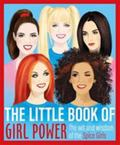 The Little Book of Girl Power: The Wit and Wisdom of the Spice Girls