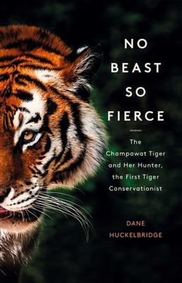 No Beast So Fierce - The Terrifying True Story of the Champawat Tiger, the Deadliest Animal in History