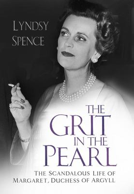 The Grit in the Pearl - The Scandalous Life of Margaret, Duchess of Argyll