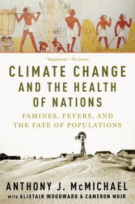 Climate Change and the Health of Nations - Famines, Fevers, and the Fate of Populations