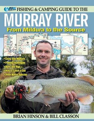 Fishing & Camping Guide to the Murray River From Mildura to the Source
