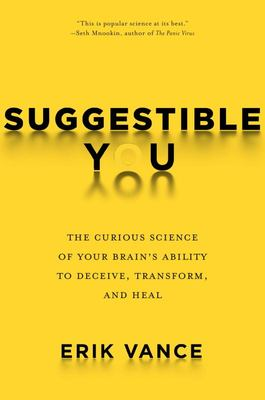 Suggestible You - The Curious Science of Your Brain's Ability to Deceive, Transform, and Heal