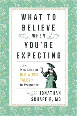 What to Believe When You're Expecting - A New Look at Old Wives' Tales in Pregnancy