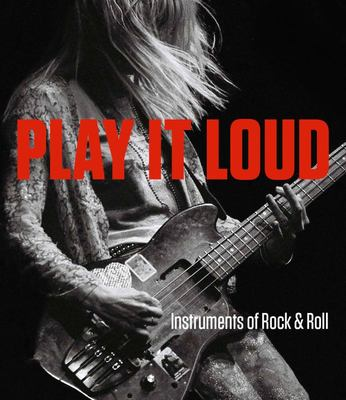 Play It Loud - Instruments of Rock and Roll