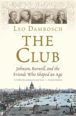 The Club - Johnson, Boswell, and the Friends Who Shaped an Age