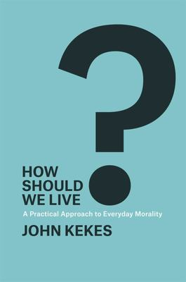 How Should we Live?: A Practical Appr...
