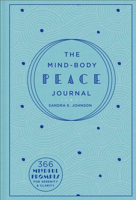 The Mind-Body Peace Journal - 366 Mindful Prompts for Serenity and Clarity