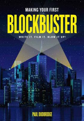 Making Your First Blockbuster - Write It. Film It. Blow It Up!