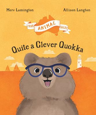 Quite a Clever Quokka: True Animal Tales