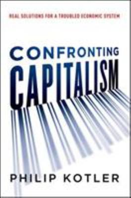 Confronting Capitalism - Real Solutions for a Troubled Economic System