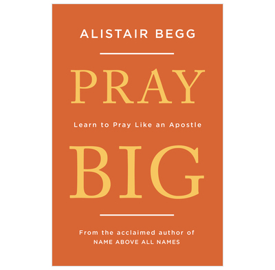 Pray Big: Learn to Pray Like an Apostle