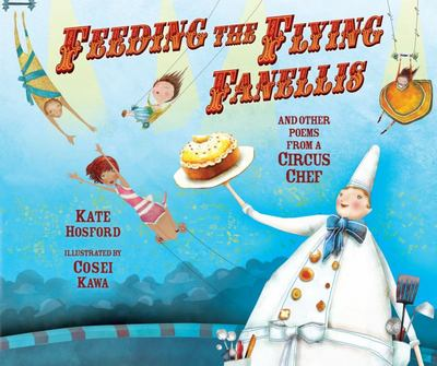 Feeding the Flying Fanellis - And Other Poems from a Circus Chef