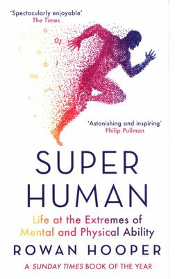 Superhuman - Life at the Extremes of Mental and Physical Ability