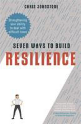 Seven Ways to Build Resilience - Learn the Skills That Help in Difficult Times