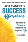 Success Affirmations - 52 Weeks for Living a Passionate and Purposeful Life