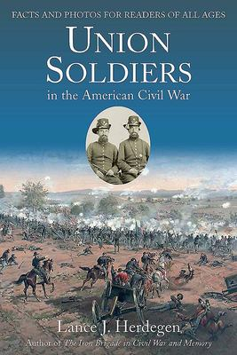 Union Soldiers in the American Civil War - Facts and Photos for Readers of All Ages