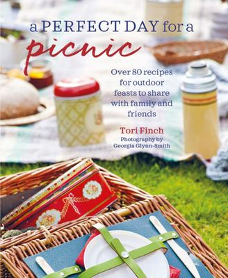 A Perfect Day for a Picnic - Delicious Recipes for Outdoor Feasts to Share with Family and Friends