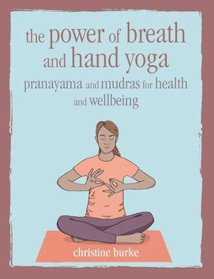 The Power of Breath and Mudras - Pranayama and Mudras for Health and Wellbeing