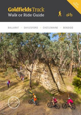 Goldfields Track - 210km from Mt Buninyong to Bendigo, Central Victoria: Walk or Ride: Walk or Ride: Walk or Ride Guide