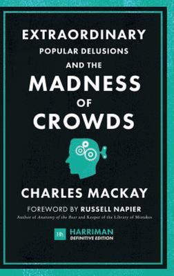 Extraordinary Popular Delusions and the Madness of Crowds - The Classic Guide to Crowd Psychology, Financial Folly and Surprising Superstition