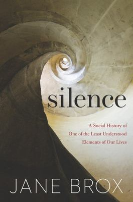 Silence - A Social History of One of the Least Understood Elements of Our Lives
