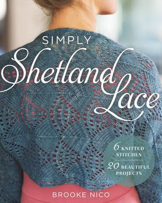 Simply Shetland Lace - 6 Knitted Stitches, 20 Beautiful Projects