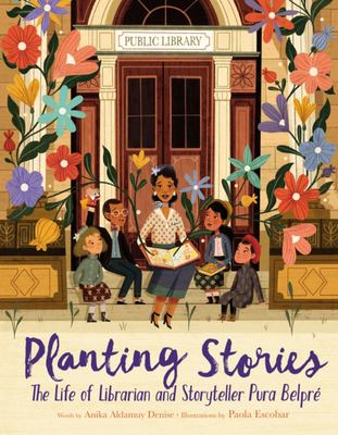 Planting Stories - The Life of Librarian and Storyteller Pura Belpré