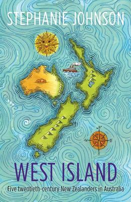 West Island: Five Twentieth Century New Zealanders in Australia
