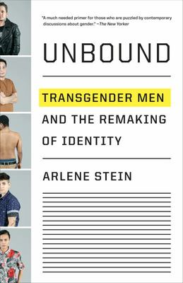 Unbound - Transgender Men and the Remaking of Identity