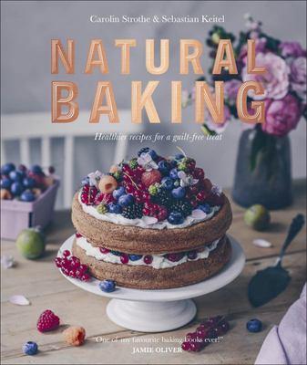 Natural Baking - Tastier, Healthier, Fresher, Fruitier