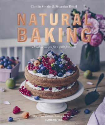 Natural Baking - Tastier, Healthier, Fresher, Fruitier